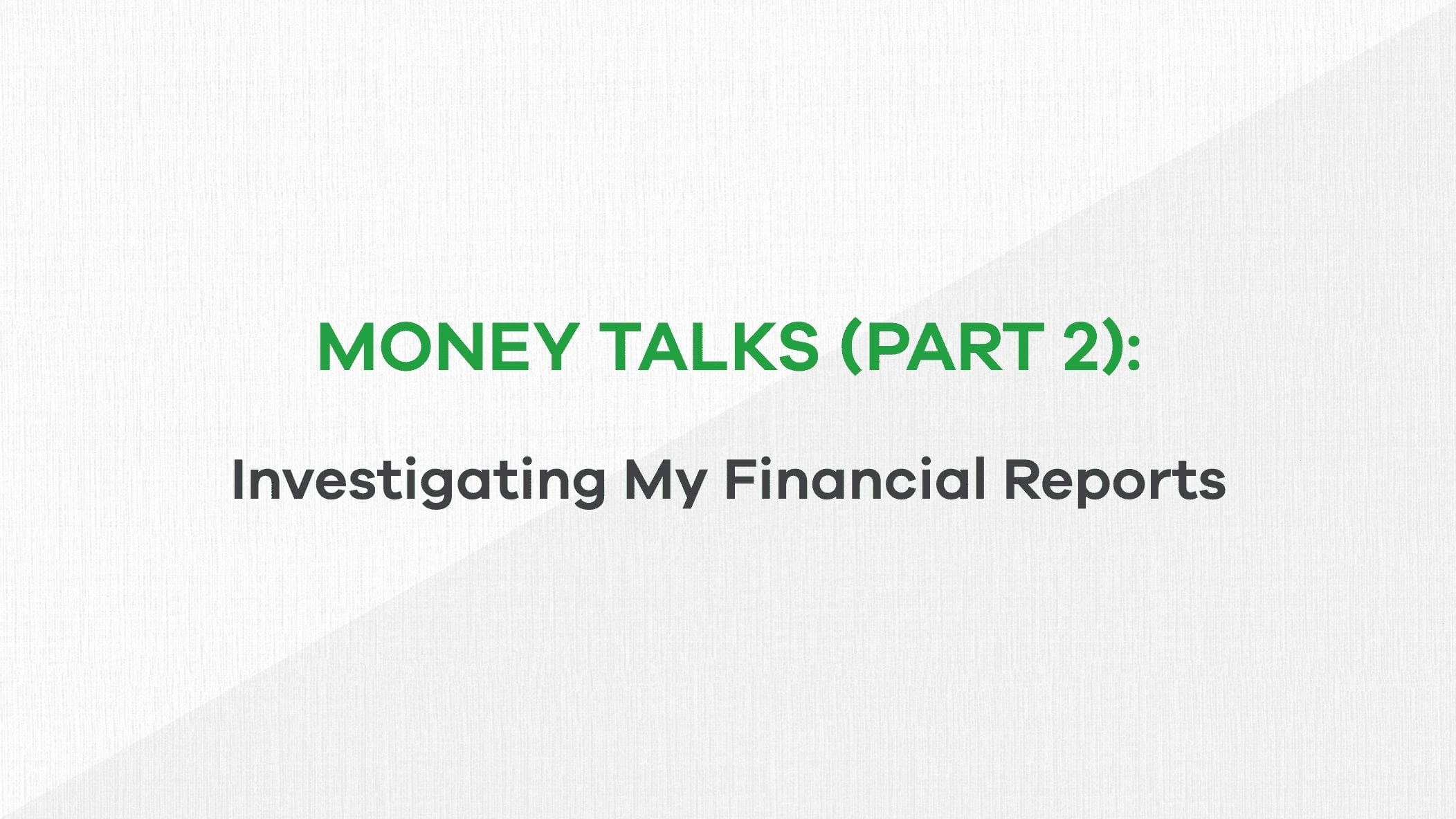 money talks part 2 - investigating financial reports