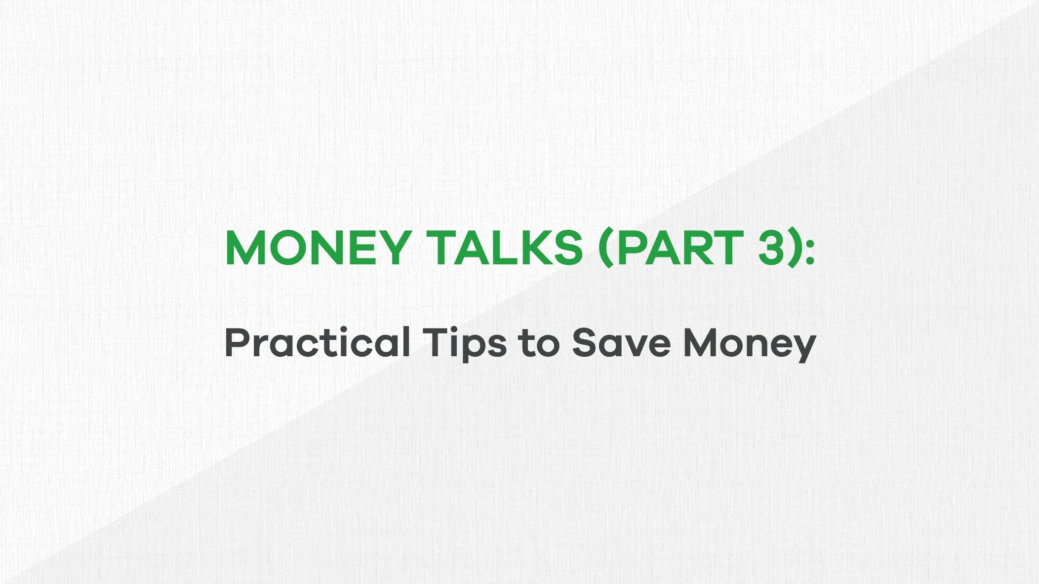 Money talks - Practical tips to Save Money